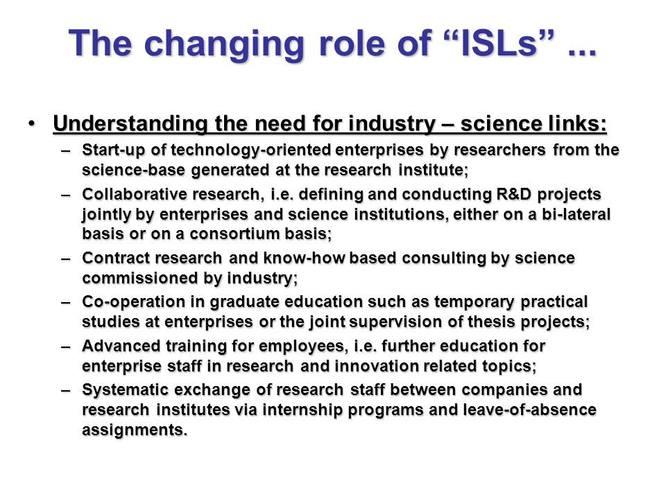 """The changing role of """"ISLs""""... Understanding the need for industry – science links:Understanding the need for industry – science links: –Start-up of t"""