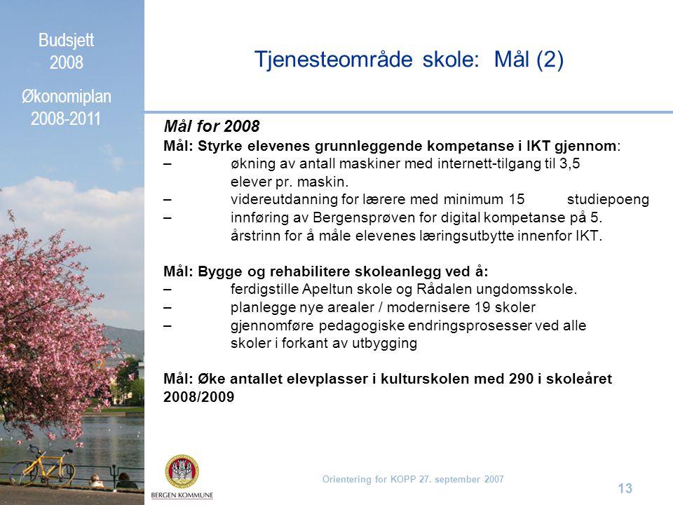 Budsjett 2008 Økonomiplan 2008-2011 Orientering for KOPP 27. september 2007 13 Mål for 2008 Mål: Styrke elevenes grunnleggende kompetanse i IKT gjenno