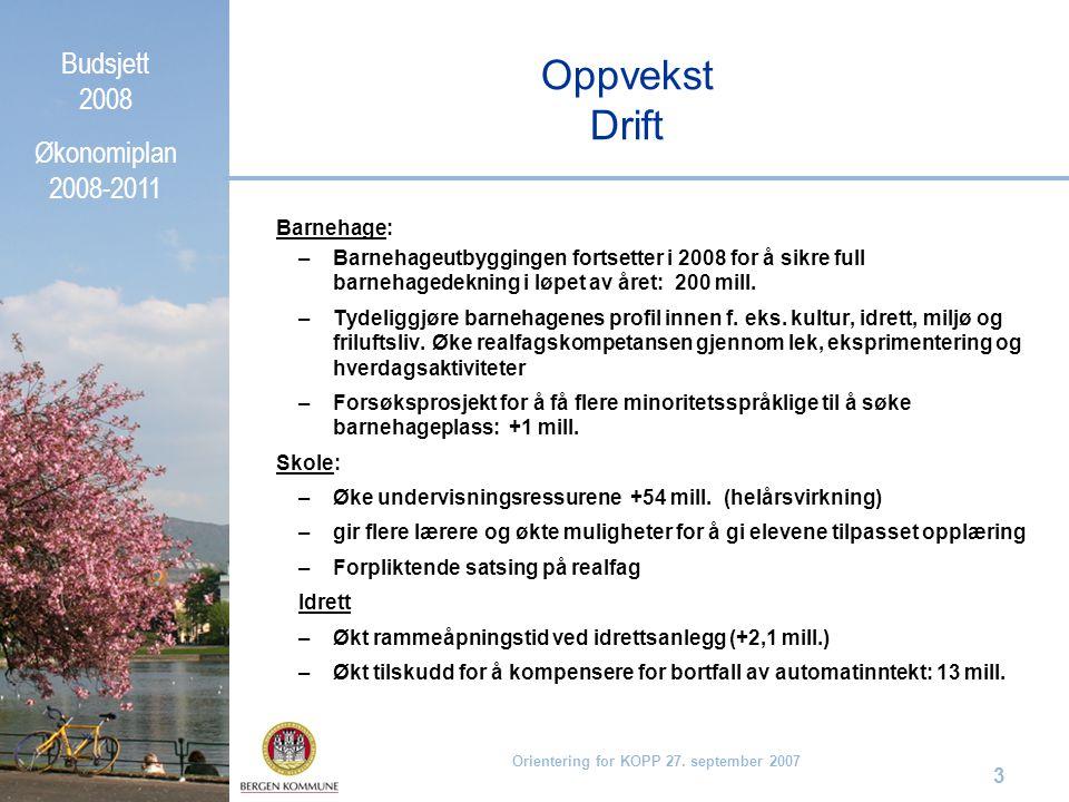 Budsjett 2008 Økonomiplan 2008-2011 Orientering for KOPP 27. september 2007 3 Oppvekst Drift Barnehage: –Barnehageutbyggingen fortsetter i 2008 for å