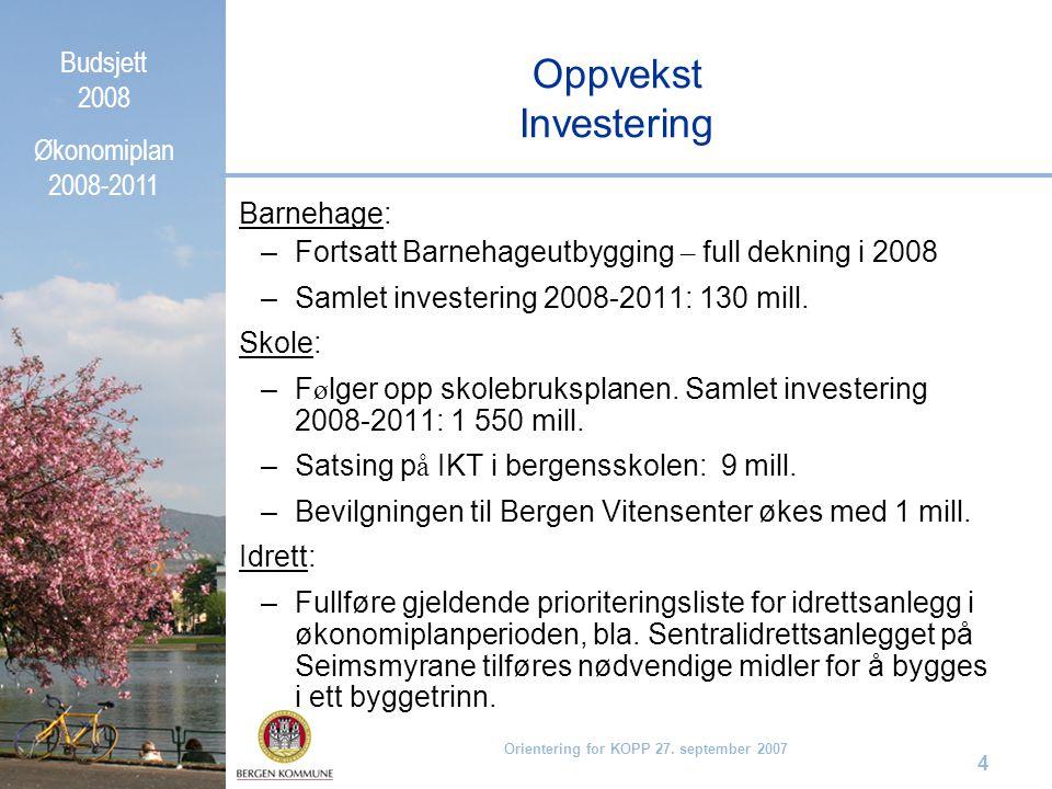 Budsjett 2008 Økonomiplan 2008-2011 Orientering for KOPP 27. september 2007 4 Oppvekst Investering Barnehage: –Fortsatt Barnehageutbygging – full dekn