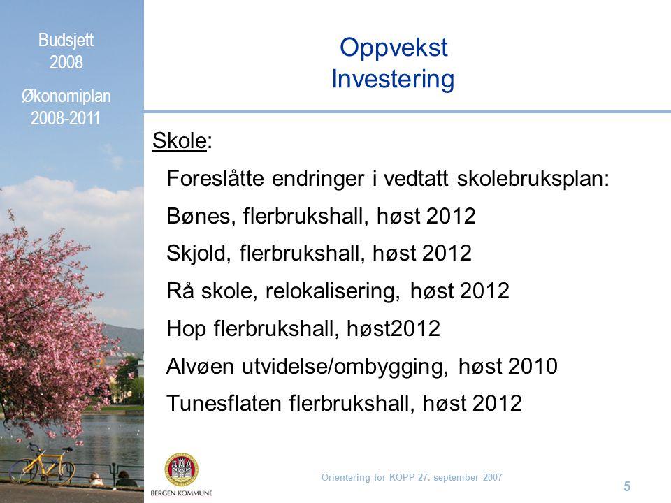 Budsjett 2008 Økonomiplan 2008-2011 Orientering for KOPP 27. september 2007 5 Oppvekst Investering Skole: Foreslåtte endringer i vedtatt skolebrukspla