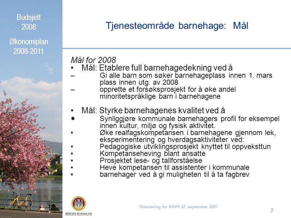 Budsjett 2008 Økonomiplan 2008-2011 Orientering for KOPP 27. september 2007 7 Mål for 2008 Mål: Etablere full barnehagedekning ved å – Gi alle barn so