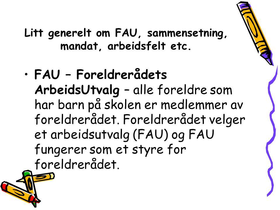 Litt generelt om FAU, sammensetning, mandat, arbeidsfelt etc.
