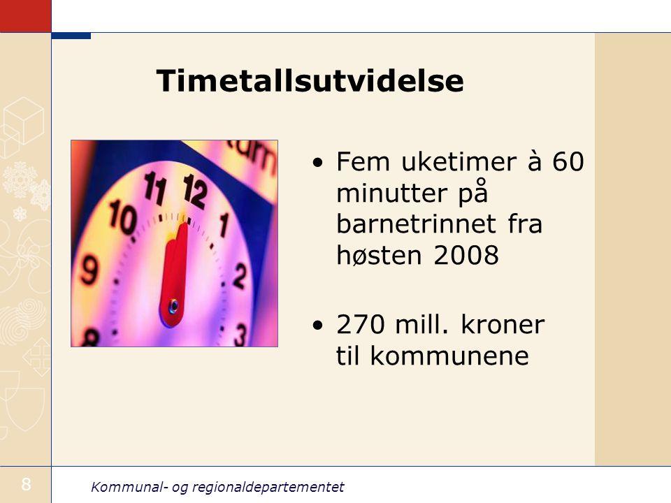 Kommunal- og regionaldepartementet 8 Timetallsutvidelse Fem uketimer à 60 minutter på barnetrinnet fra høsten 2008 270 mill.