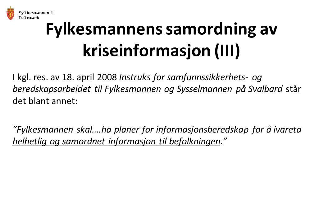 Fylkesmannen i Telemark Fylkesmannens samordning av kriseinformasjon (III) I kgl. res. av 18. april 2008 Instruks for samfunnssikkerhets- og beredskap