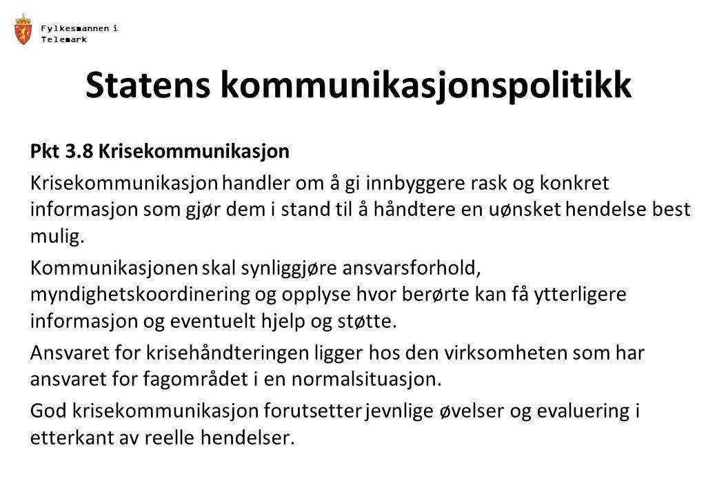 Fylkesmannen i Telemark Statens kommunikasjonspolitikk Pkt 3.8 Krisekommunikasjon Krisekommunikasjon handler om å gi innbyggere rask og konkret inform