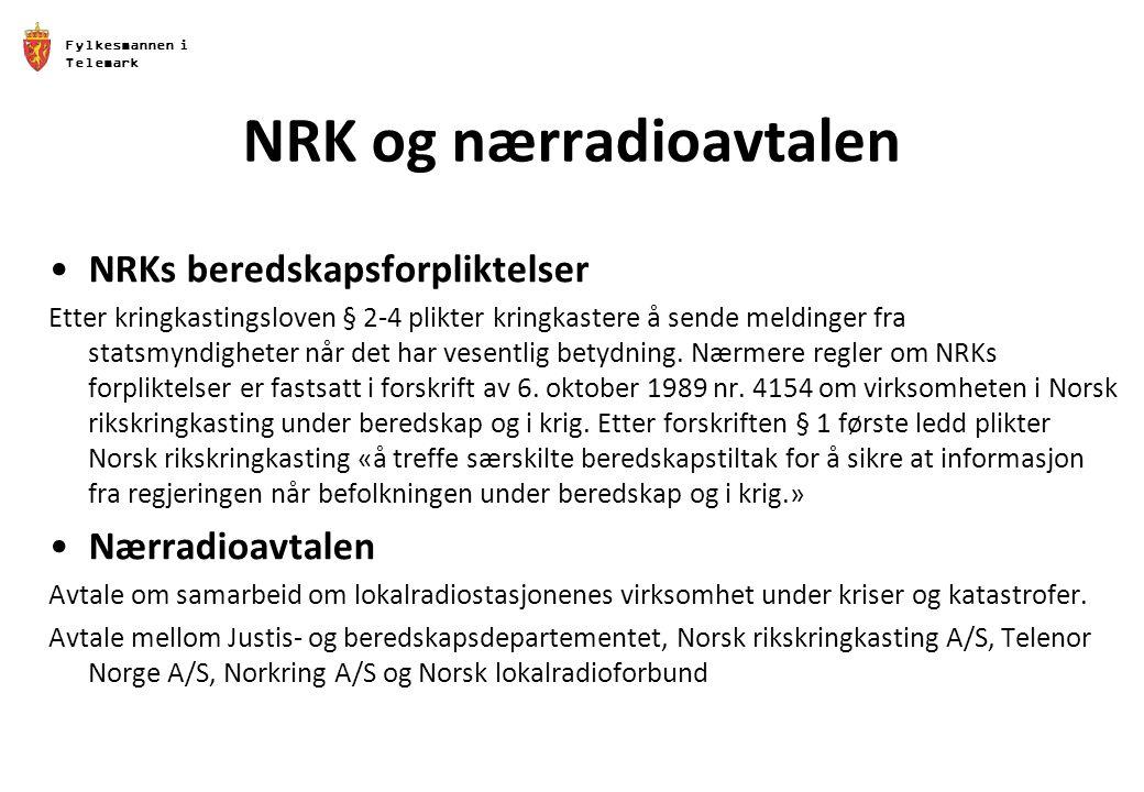 Fylkesmannen i Telemark NRK og nærradioavtalen NRKs beredskapsforpliktelser Etter kringkastingsloven § 2-4 plikter kringkastere å sende meldinger fra