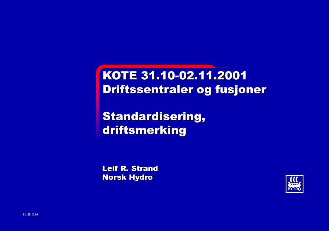 KOTE 31.10-02.11.2001 Driftssentraler og fusjoner Standardisering,driftsmerking Leif R.