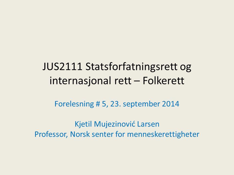 JUS2111 Statsforfatningsrett og internasjonal rett – Folkerett Forelesning # 5, 23.