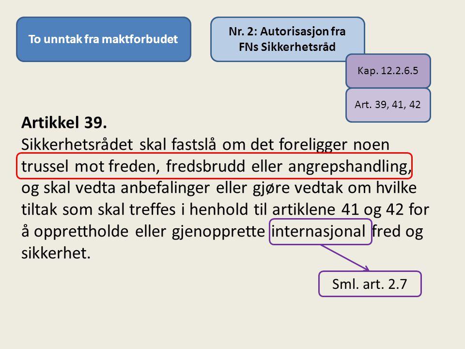 To unntak fra maktforbudet Nr.2: Autorisasjon fra FNs Sikkerhetsråd Artikkel 39.