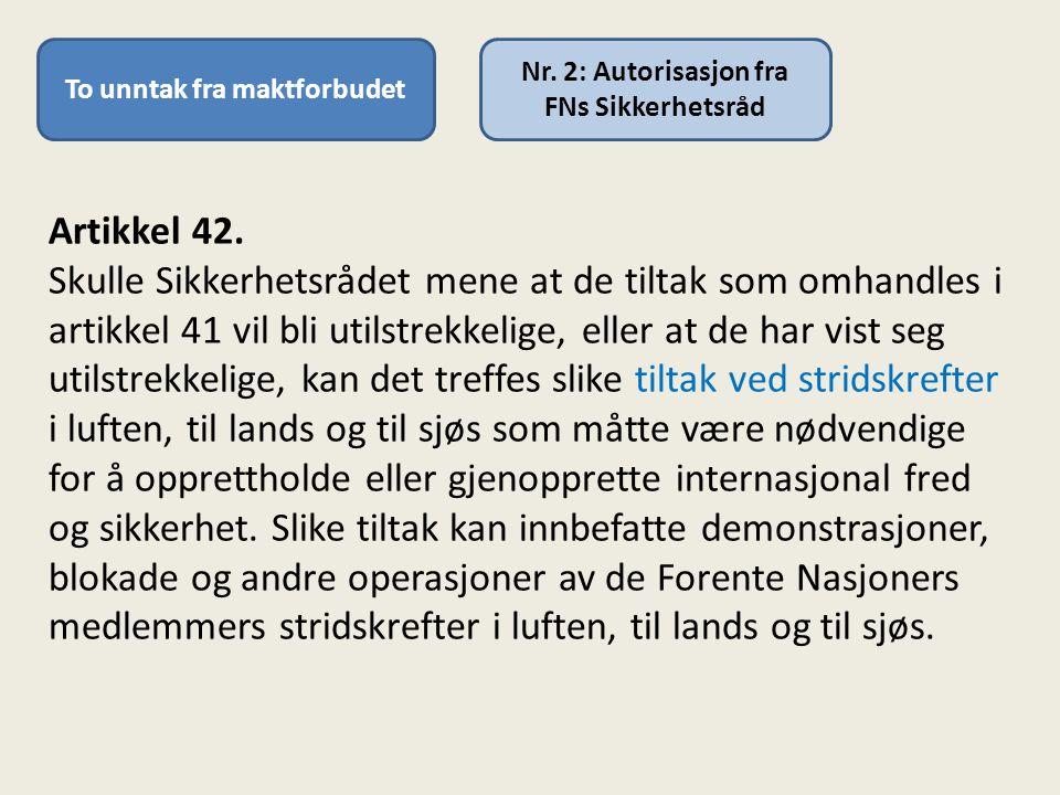 To unntak fra maktforbudet Nr.2: Autorisasjon fra FNs Sikkerhetsråd Artikkel 42.