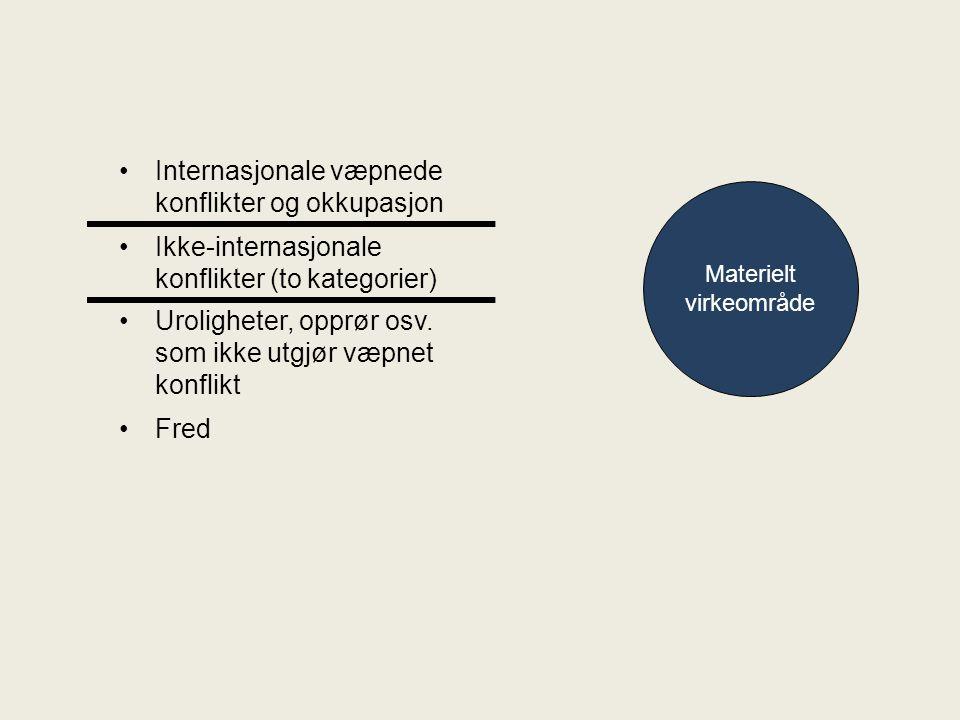 Materielt virkeområde Internasjonale væpnede konflikter og okkupasjon Ikke-internasjonale konflikter (to kategorier) Uroligheter, opprør osv.