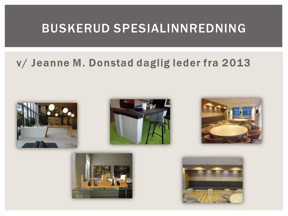 v/ Jeanne M. Donstad daglig leder fra 2013 BUSKERUD SPESIALINNREDNING