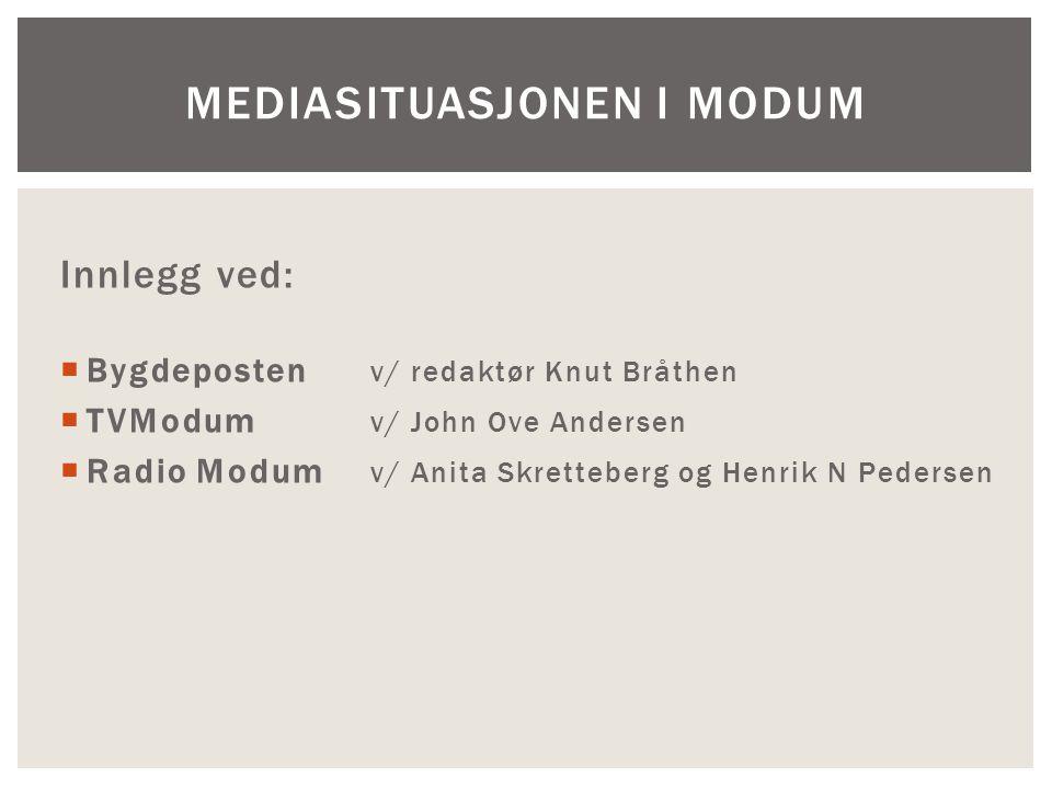 Innlegg ved:  Bygdeposten v/ redaktør Knut Bråthen  TVModum v/ John Ove Andersen  Radio Modum v/ Anita Skretteberg og Henrik N Pedersen MEDIASITUASJONEN I MODUM