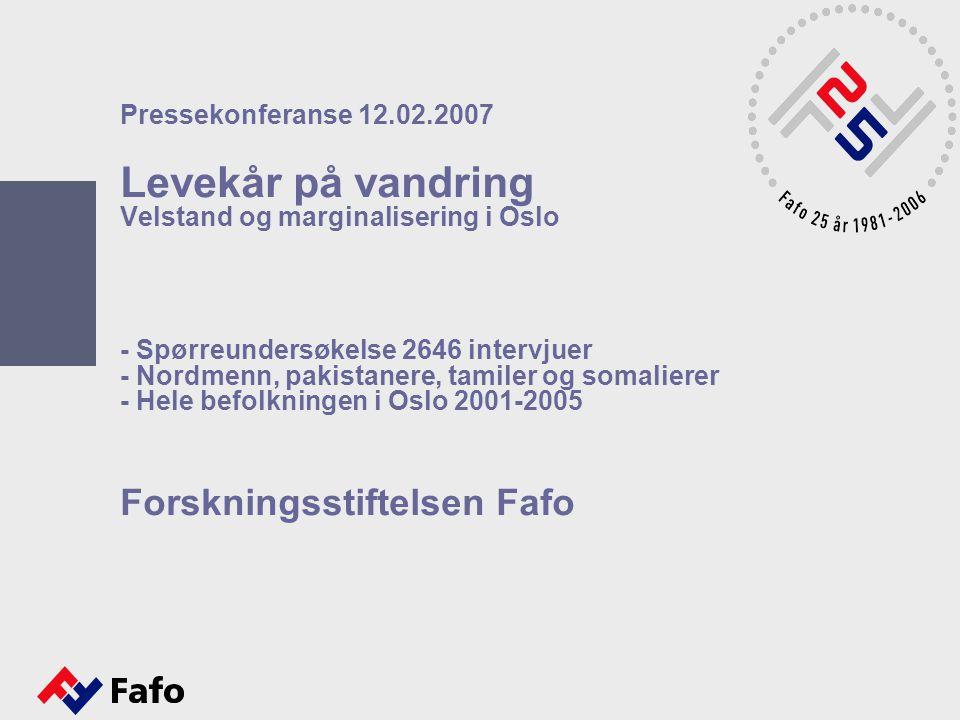 Pressekonferanse 12.02.2007 Levekår på vandring Velstand og marginalisering i Oslo - Spørreundersøkelse 2646 intervjuer - Nordmenn, pakistanere, tamil