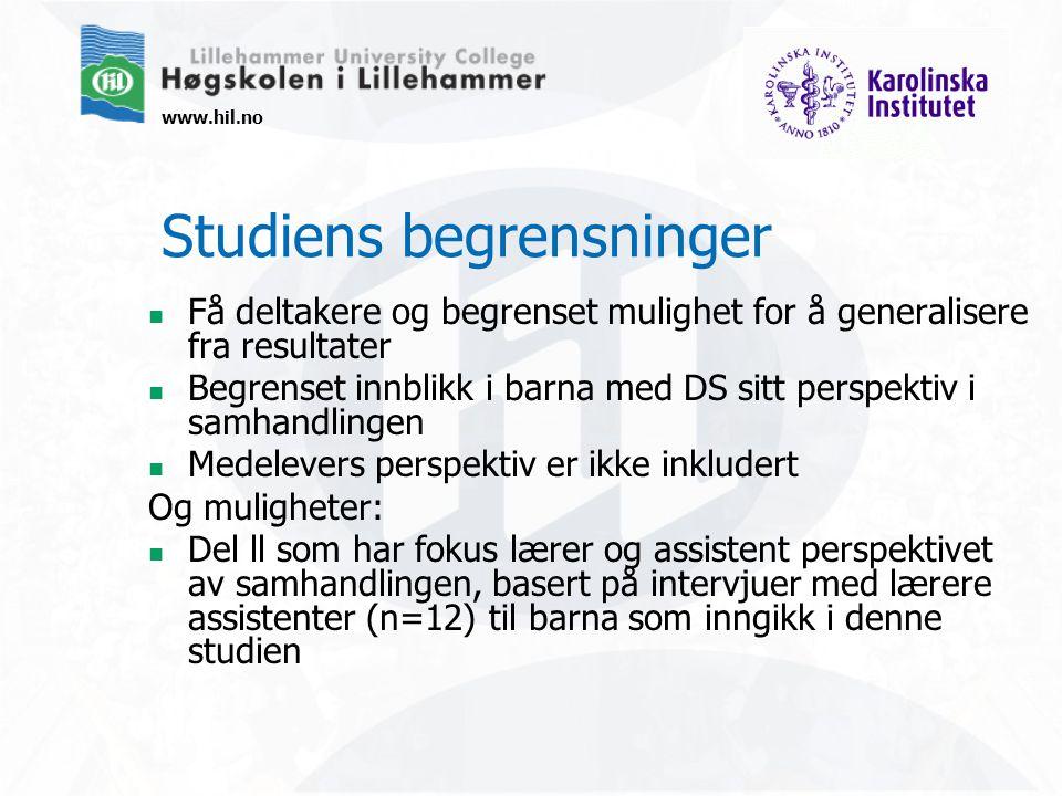 www.hil.no Studiens begrensninger Få deltakere og begrenset mulighet for å generalisere fra resultater Begrenset innblikk i barna med DS sitt perspekt