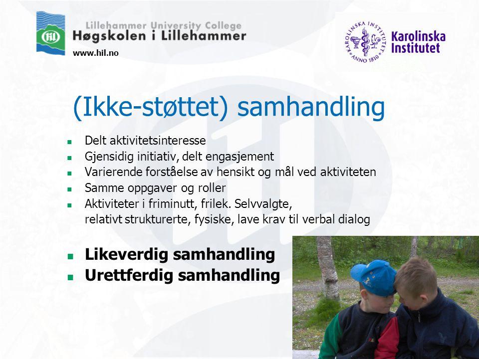 www.hil.no (Ikke-støttet) samhandling Delt aktivitetsinteresse Gjensidig initiativ, delt engasjement Varierende forståelse av hensikt og mål ved aktiv