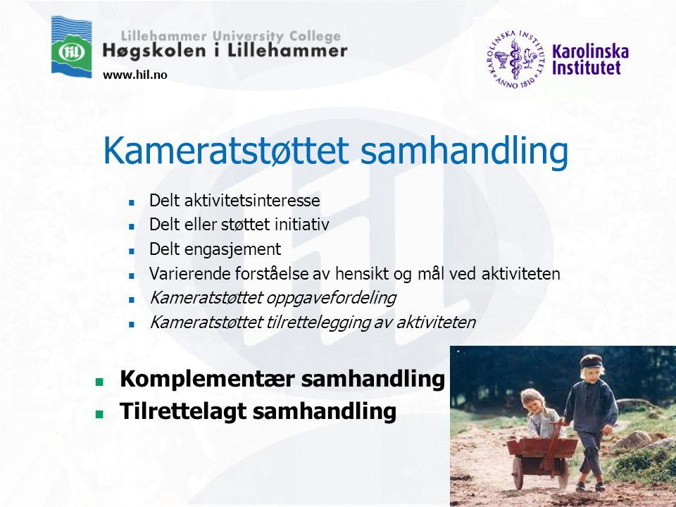 www.hil.no Kameratstøttet samhandling Delt aktivitetsinteresse Delt eller støttet initiativ Delt engasjement Varierende forståelse av hensikt og mål v