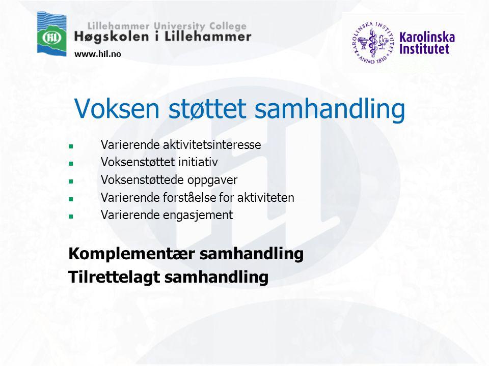 www.hil.no Voksen støttet samhandling Varierende aktivitetsinteresse Voksenstøttet initiativ Voksenstøttede oppgaver Varierende forståelse for aktivit
