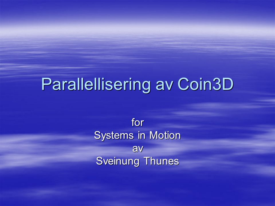 Parallellisering av Coin3D for Systems in Motion av Sveinung Thunes