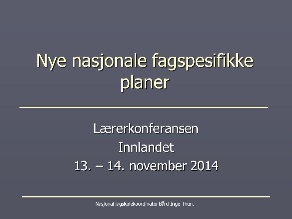 Nye nasjonale fagspesifikke planer Nasjonal fagskolekoordinator Bård Inge Thun. LærerkonferansenInnlandet 13. – 14. november 2014