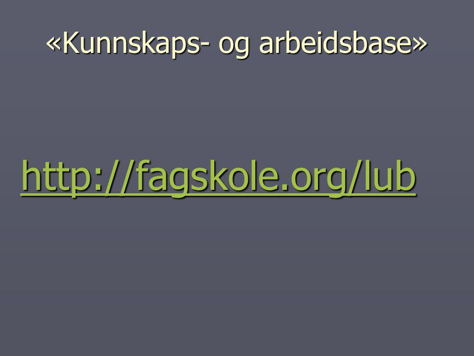 «Kunnskaps- og arbeidsbase» http://fagskole.org/lub