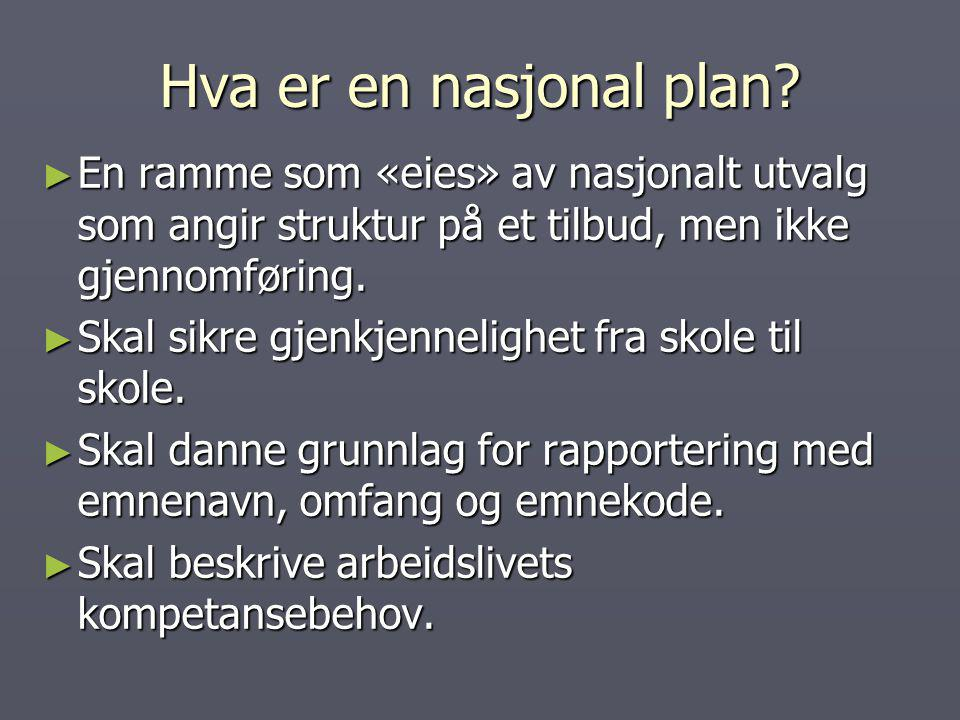 Hva er en nasjonal plan? ► En ramme som «eies» av nasjonalt utvalg som angir struktur på et tilbud, men ikke gjennomføring. ► Skal sikre gjenkjennelig