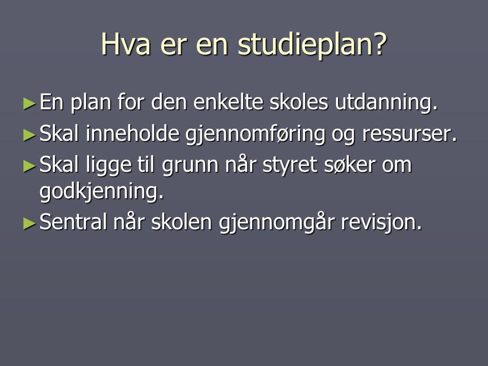 Hva er en studieplan? ► En plan for den enkelte skoles utdanning. ► Skal inneholde gjennomføring og ressurser. ► Skal ligge til grunn når styret søker