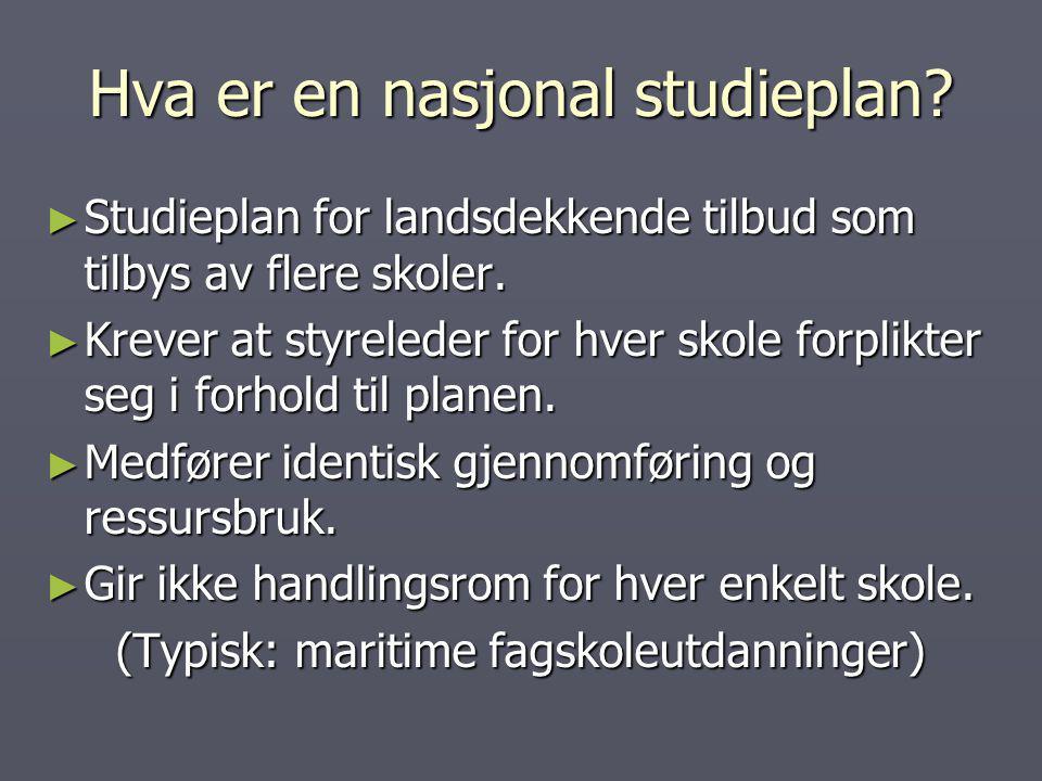 Hva er en nasjonal studieplan? ► Studieplan for landsdekkende tilbud som tilbys av flere skoler. ► Krever at styreleder for hver skole forplikter seg