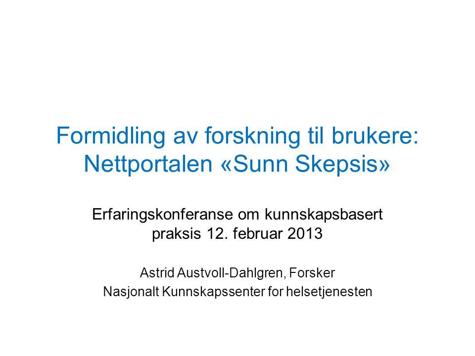 Formidling av forskning til brukere: Nettportalen «Sunn Skepsis» Erfaringskonferanse om kunnskapsbasert praksis 12.