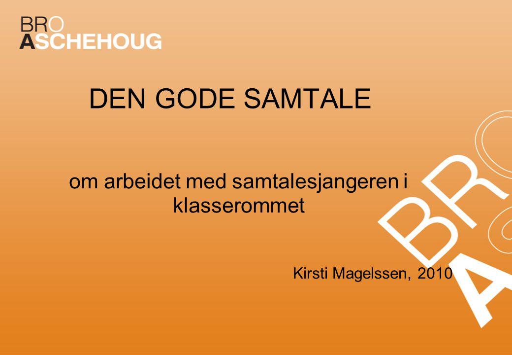 DEN GODE SAMTALE om arbeidet med samtalesjangeren i klasserommet Kirsti Magelssen, 2010