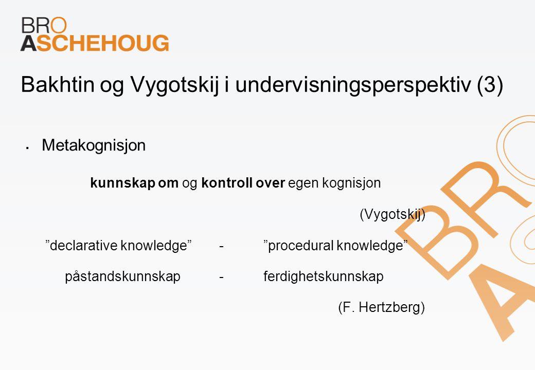 """Bakhtin og Vygotskij i undervisningsperspektiv (3)  Metakognisjon kunnskap om og kontroll over egen kognisjon (Vygotskij) """"declarative knowledge"""" - """""""
