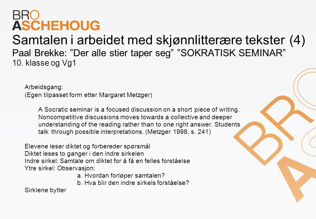"""Samtalen i arbeidet med skjønnlitterære tekster (4) Paal Brekke: """"Der alle stier taper seg"""" """"SOKRATISK SEMINAR"""" 10. klasse og Vg1 Arbeidsgang: (Egen t"""