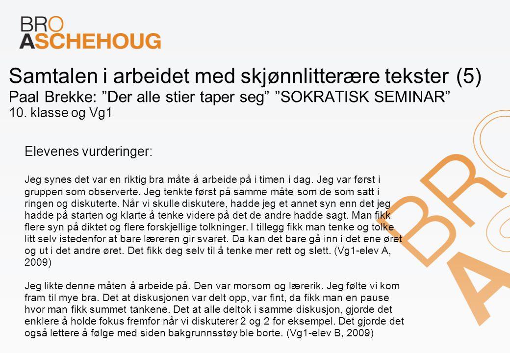 """Samtalen i arbeidet med skjønnlitterære tekster (5) Paal Brekke: """"Der alle stier taper seg"""" """"SOKRATISK SEMINAR"""" 10. klasse og Vg1 Elevenes vurderinger"""