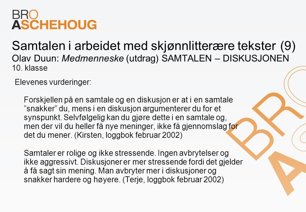 Samtalen i arbeidet med skjønnlitterære tekster (9) Olav Duun: Medmenneske (utdrag) SAMTALEN – DISKUSJONEN 10. klasse Elevenes vurderinger: Forskjelle