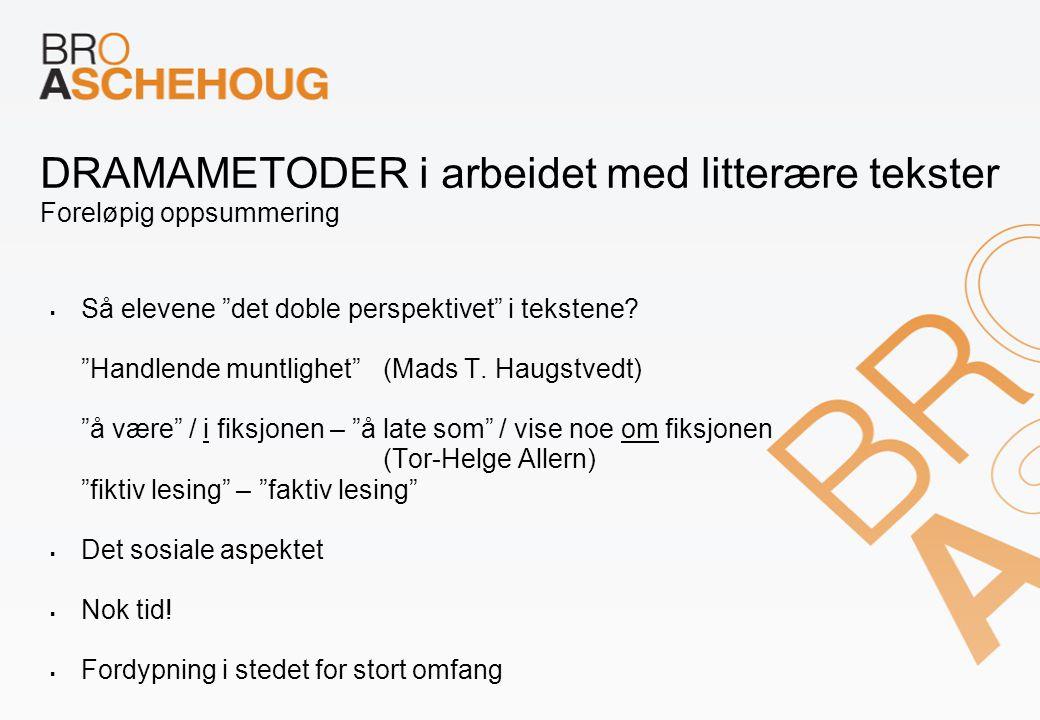 """DRAMAMETODER i arbeidet med litterære tekster Foreløpig oppsummering  Så elevene """"det doble perspektivet"""" i tekstene? """"Handlende muntlighet"""" (Mads T."""