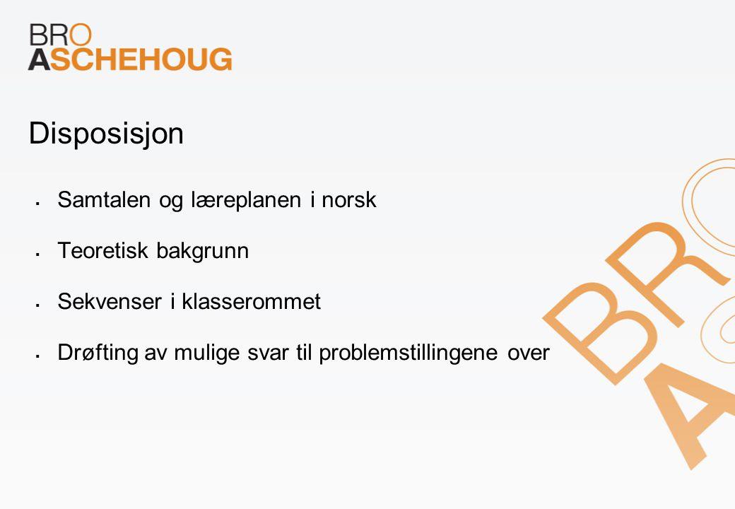 Disposisjon  Samtalen og læreplanen i norsk  Teoretisk bakgrunn  Sekvenser i klasserommet  Drøfting av mulige svar til problemstillingene over