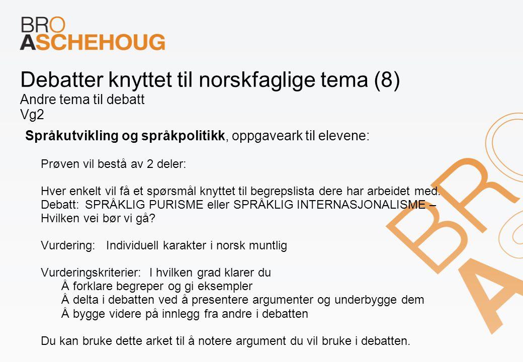 Debatter knyttet til norskfaglige tema (8) Andre tema til debatt Vg2 Språkutvikling og språkpolitikk, oppgaveark til elevene: Prøven vil bestå av 2 de