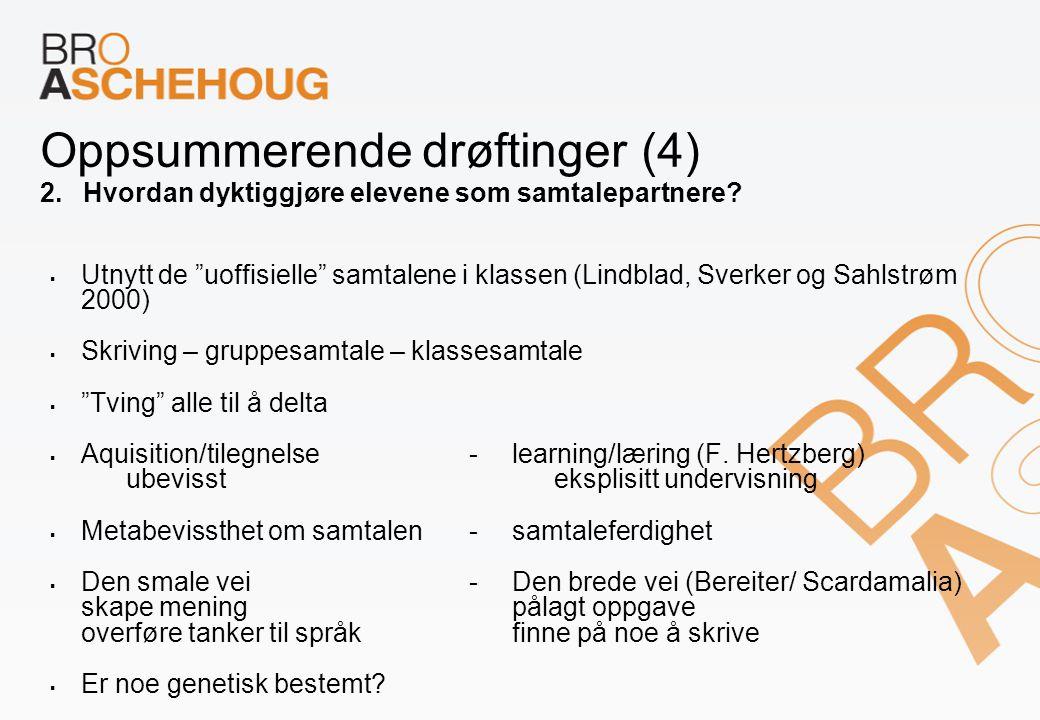 """Oppsummerende drøftinger (4) 2.Hvordan dyktiggjøre elevene som samtalepartnere?  Utnytt de """"uoffisielle"""" samtalene i klassen (Lindblad, Sverker og Sa"""