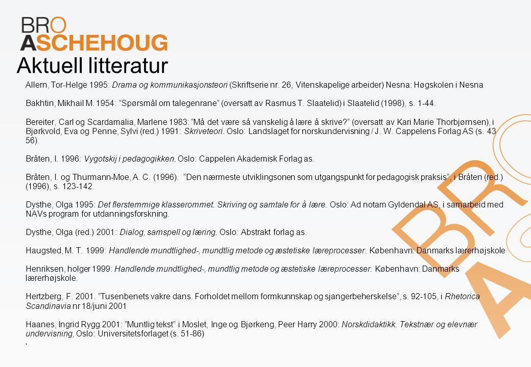 Aktuell litteratur Allern, Tor-Helge 1995: Drama og kommunikasjonsteori (Skriftserie nr. 26, Vitenskapelige arbeider) Nesna: Høgskolen i Nesna Bakhtin