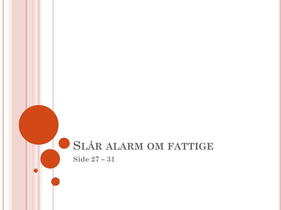 S LÅR ALARM OM FATTIGE Side 27 – 31