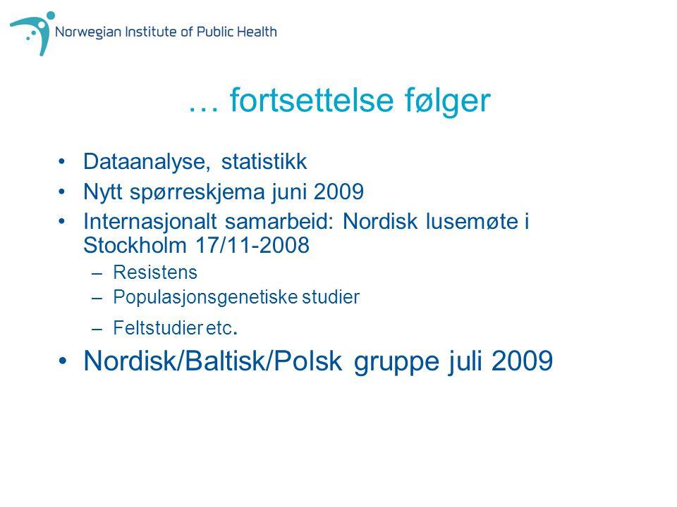 … fortsettelse følger Dataanalyse, statistikk Nytt spørreskjema juni 2009 Internasjonalt samarbeid: Nordisk lusemøte i Stockholm 17/11-2008 –Resistens