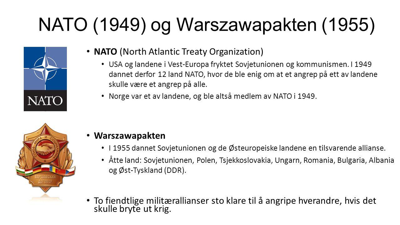 NATO (1949) og Warszawapakten (1955) NATO (North Atlantic Treaty Organization) USA og landene i Vest-Europa fryktet Sovjetunionen og kommunismen. I 19