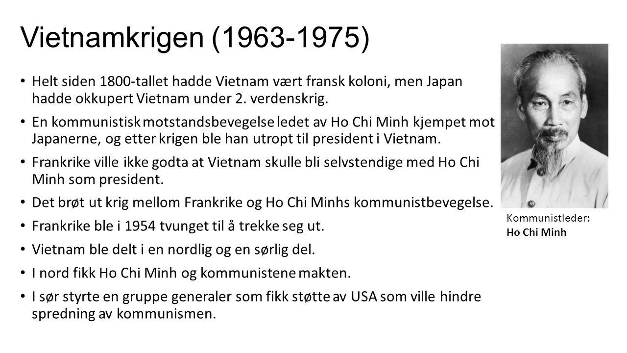 Vietnamkrigen (1963-1975) Helt siden 1800-tallet hadde Vietnam vært fransk koloni, men Japan hadde okkupert Vietnam under 2. verdenskrig. En kommunist