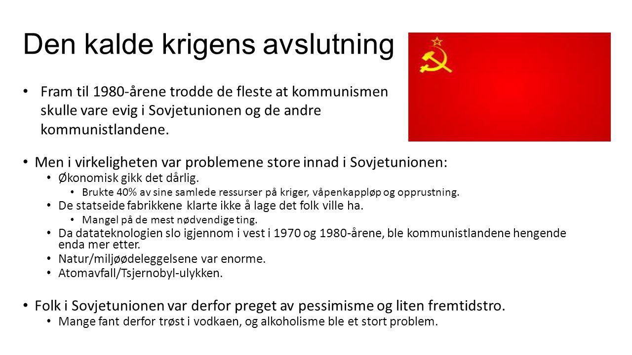 Den kalde krigens avslutning Men i virkeligheten var problemene store innad i Sovjetunionen: Økonomisk gikk det dårlig. Brukte 40% av sine samlede res