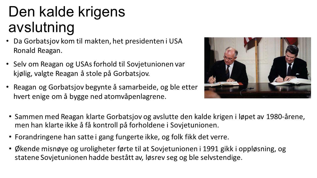 Den kalde krigens avslutning Sammen med Reagan klarte Gorbatsjov og avslutte den kalde krigen i løpet av 1980-årene, men han klarte ikke å få kontroll