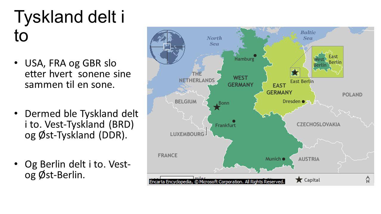 Tyskland delt i to USA, FRA og GBR slo etter hvert sonene sine sammen til en sone. Dermed ble Tyskland delt i to. Vest-Tyskland (BRD) og Øst-Tyskland
