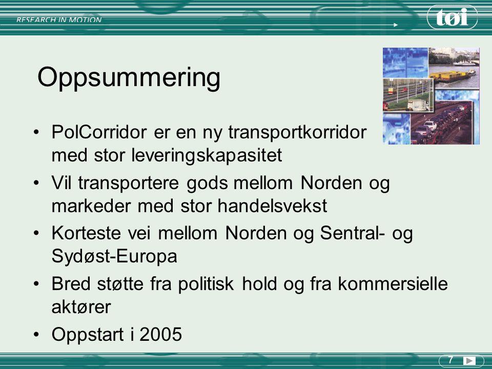 7 Oppsummering PolCorridor er en ny transportkorridor med stor leveringskapasitet Vil transportere gods mellom Norden og markeder med stor handelsvekst Korteste vei mellom Norden og Sentral- og Sydøst-Europa Bred støtte fra politisk hold og fra kommersielle aktører Oppstart i 2005