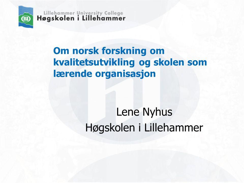 Om norsk forskning om kvalitetsutvikling og skolen som lærende organisasjon Lene Nyhus Høgskolen i Lillehammer