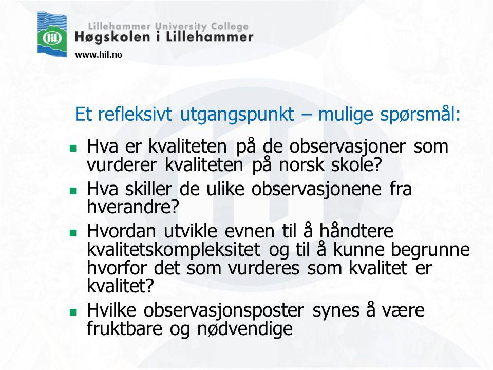 www.hil.no Et refleksivt utgangspunkt – mulige spørsmål: Hva er kvaliteten på de observasjoner som vurderer kvaliteten på norsk skole.